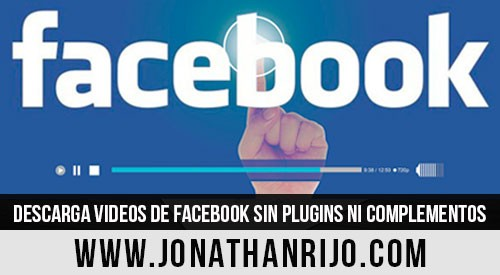 como descargar videos de facebook sin extensiones ni plugins