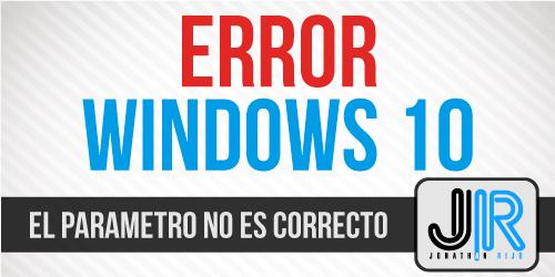 Windows 10 - El parámetro no es correcto - Jonathan Rijo Blog