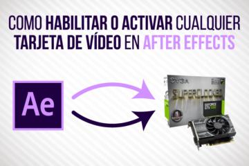 HABILITAR o ACTIVAR una TARJETA DE VIDEO en AFTER EFFECTS - Jonathanrijo.com