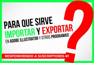 Para que sirve IMPORTAR y EXPORTAR en Illustrator y otros programas - Jonathanrijo.com